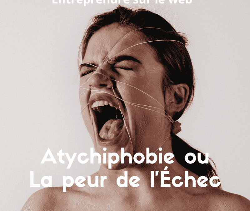 atychiphobie peur de l'échec rédaction web