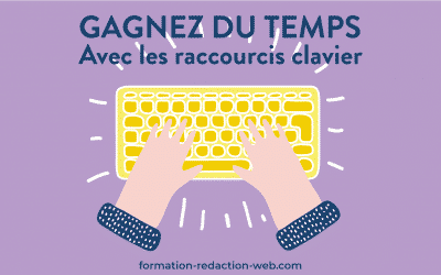 Les Raccourcis Clavier en Rédaction web | Gagnez du temps !