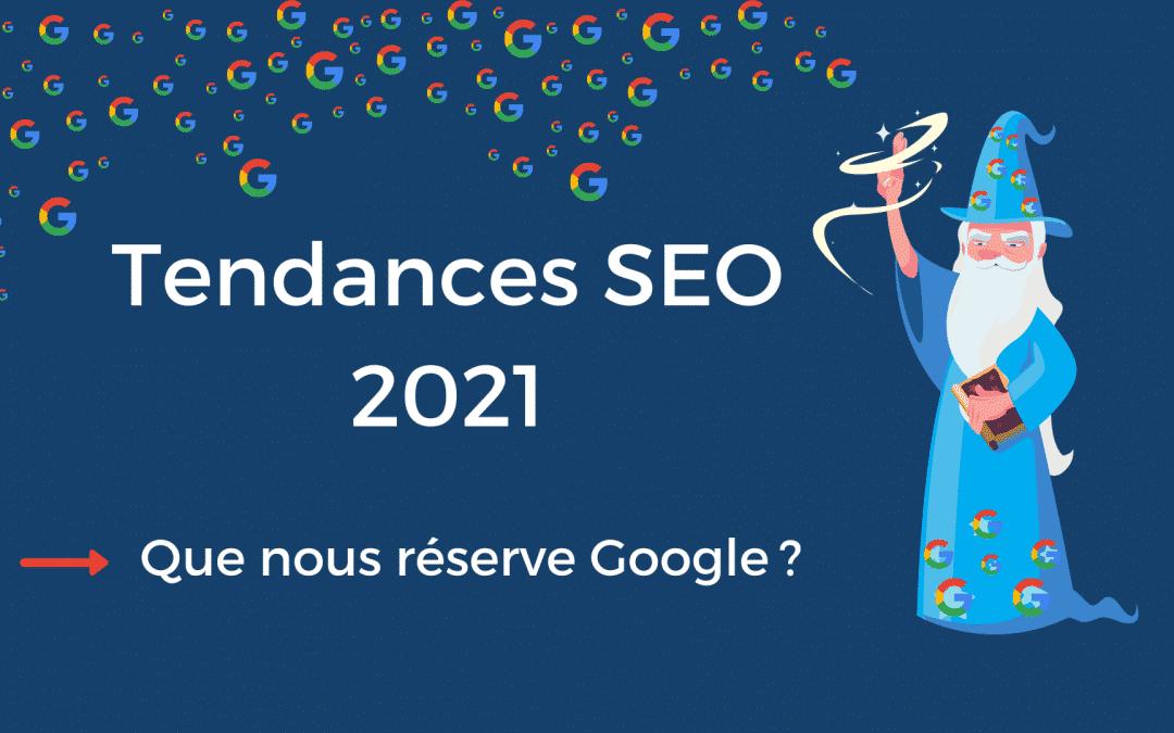 Tendances SEO 2021 : que nous réserve Google?